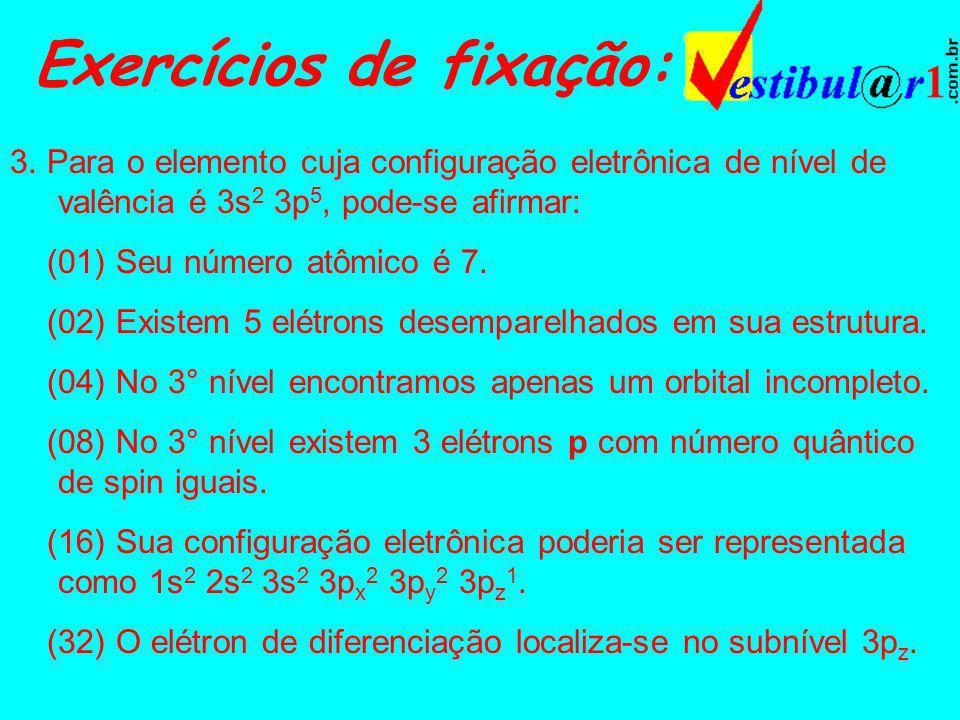 Exercícios de fixação: 1. Assinale a opção que contraria a regra de Hund: a) b) c) d) e) 2. Qual o número atômico do elemento cujo elétron de diferenc