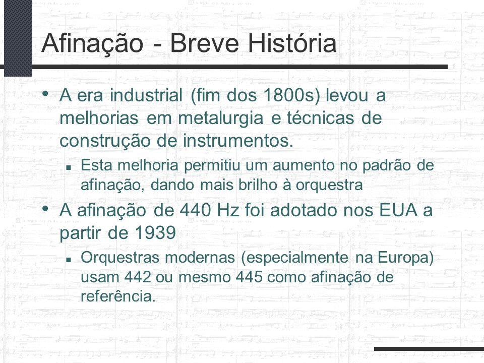 Afinação - Breve História A era industrial (fim dos 1800s) levou a melhorias em metalurgia e técnicas de construção de instrumentos. Esta melhoria per