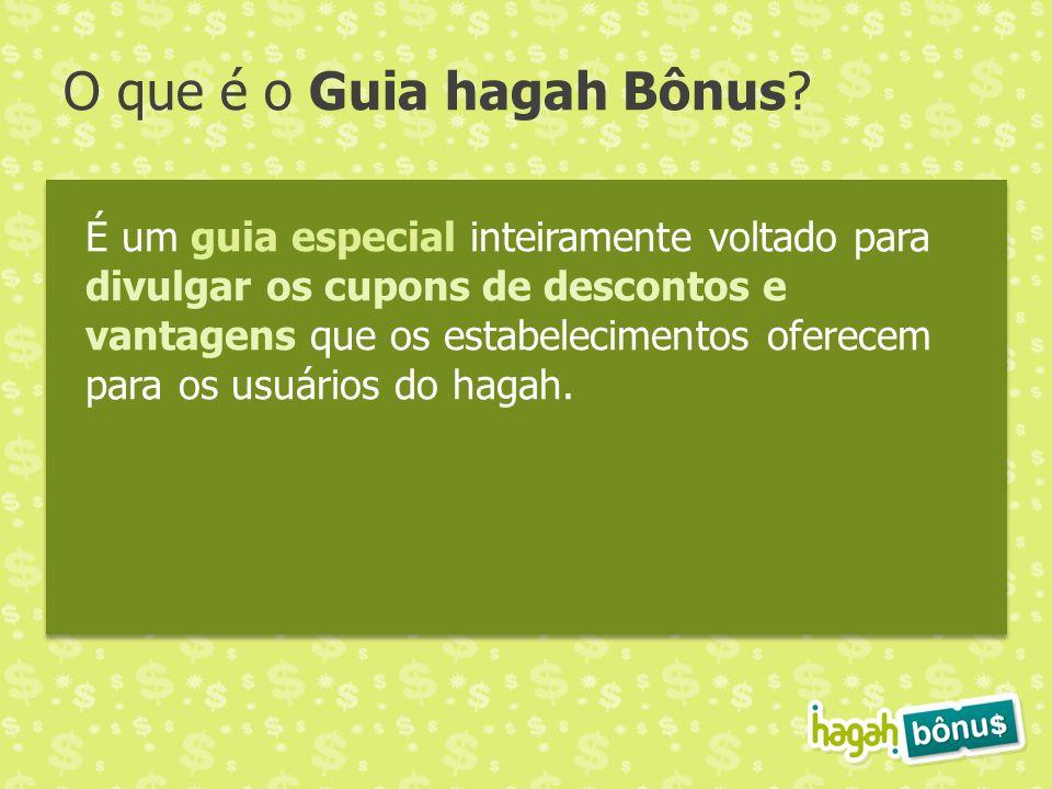 O que é o Guia hagah Bônus? É um guia especial inteiramente voltado para divulgar os cupons de descontos e vantagens que os estabelecimentos oferecem
