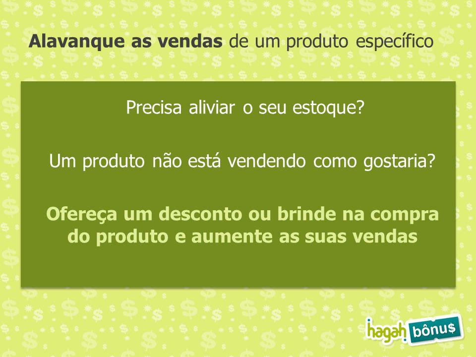 Alavanque as vendas de um produto específico Precisa aliviar o seu estoque? Um produto não está vendendo como gostaria? Ofereça um desconto ou brinde
