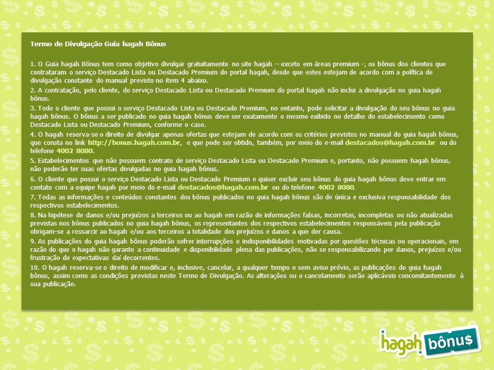 Termo de Divulgação Guia hagah Bônus 1. O Guia hagah Bônus tem como objetivo divulgar gratuitamente no site hagah – exceto em áreas premium -, os bônu