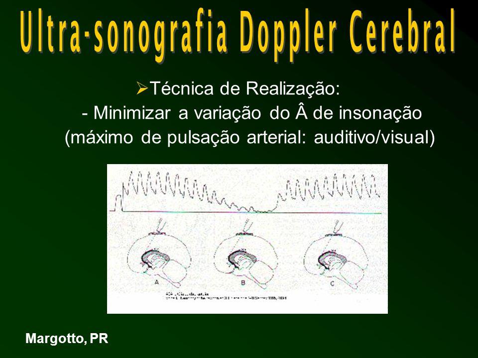 Técnica de Realização: - Minimizar a variação do de insonação (máximo de pulsação arterial: auditivo/visual) Margotto, PR