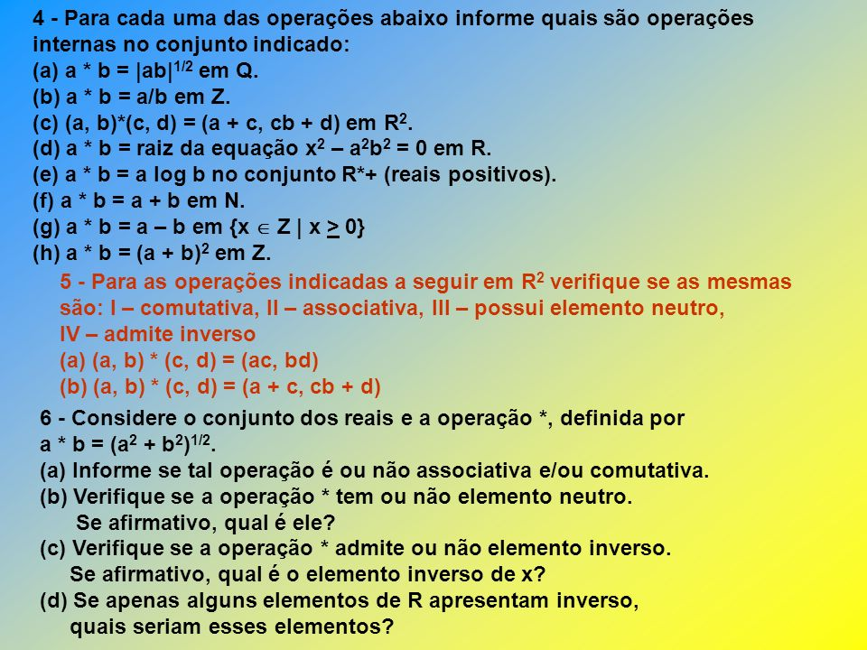 4 - (a) a * b =  ab  1/2 em Q.Não. Por exemplo, a = 2 e b = 3.