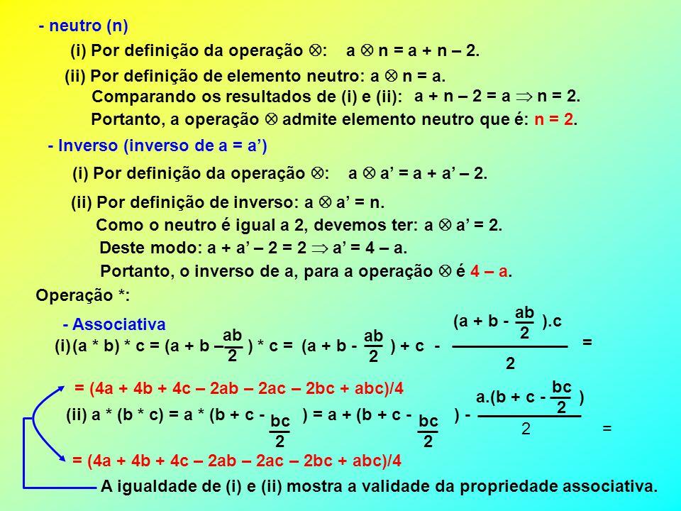 - neutro (n) (i) Por definição da operação : a n = a + n – 2. (ii) Por definição de elemento neutro: a n = a. Comparando os resultados de (i) e (ii):
