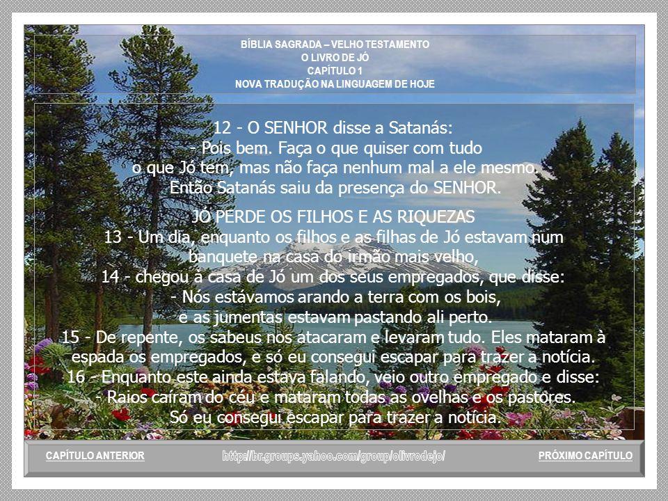 BÍBLIA SAGRADA – VELHO TESTAMENTO O LIVRO DE JÓ CAPÍTULO 1 NOVA TRADUÇÃO NA LINGUAGEM DE HOJE SATANÁS PÕE EM DÚVIDA A SINCERIDADE DE JÓ 6 - Chegou o d