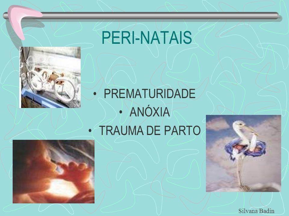PERI-NATAIS PREMATURIDADE ANÓXIA TRAUMA DE PARTO Silvana Badin