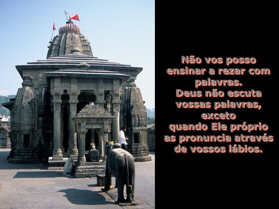 É bastante que entreis no templo, invisível. É bastante que entreis no templo, invisível.