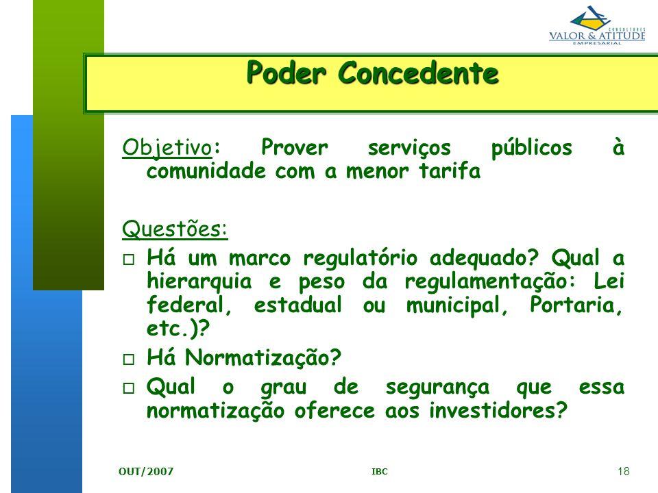 18 IBC OUT/2007 Objetivo: Prover serviços públicos à comunidade com a menor tarifa Questões: o Há um marco regulatório adequado? Qual a hierarquia e p