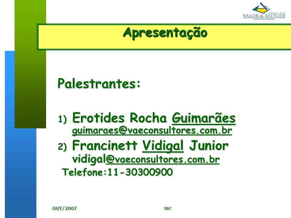 IBC OUT/2007 Apresentação Palestrantes: 1) Erotides Rocha Guimarães guimaraes@vaeconsultores.com.br 2) Francinett Vidigal Junior vidigal @vaeconsultor