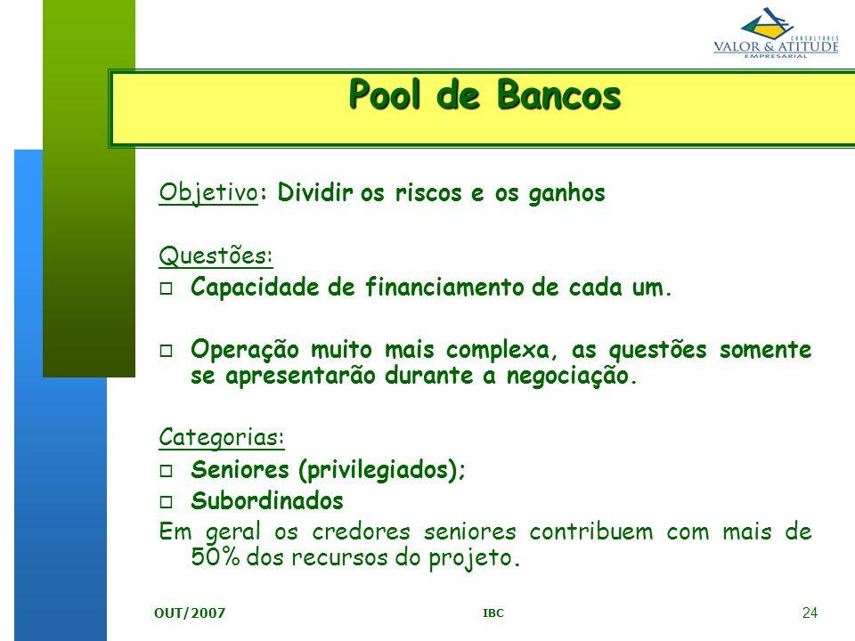 24 IBC OUT/2007 Objetivo: Dividir os riscos e os ganhos Questões: o Capacidade de financiamento de cada um. o Operação muito mais complexa, as questõe