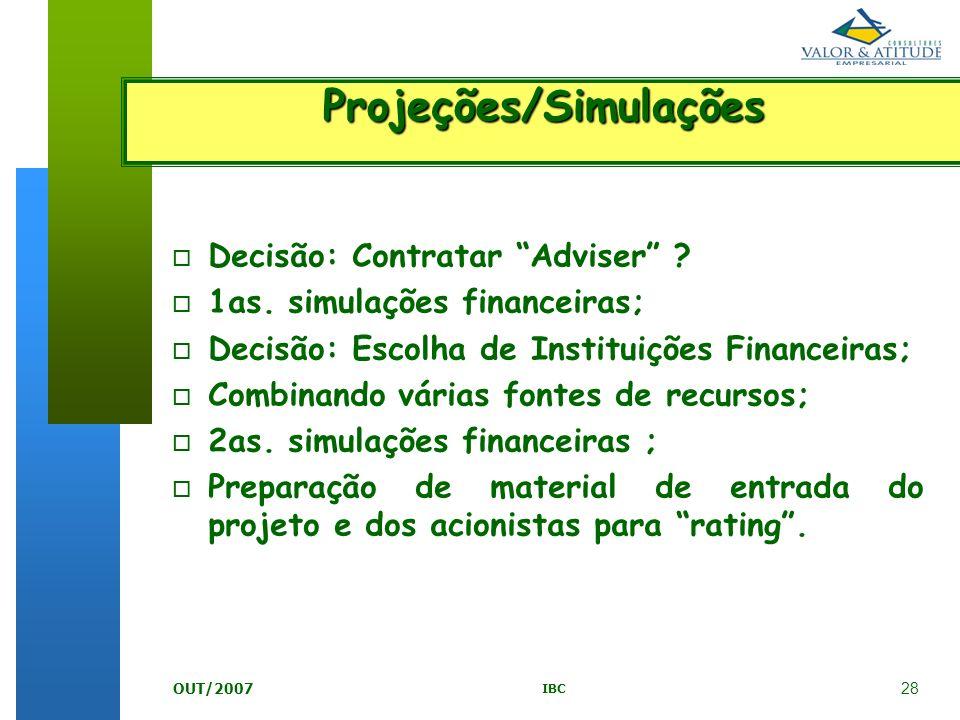 28 IBC OUT/2007 o Decisão: Contratar Adviser ? o 1as. simulações financeiras; o Decisão: Escolha de Instituições Financeiras; o Combinando várias font