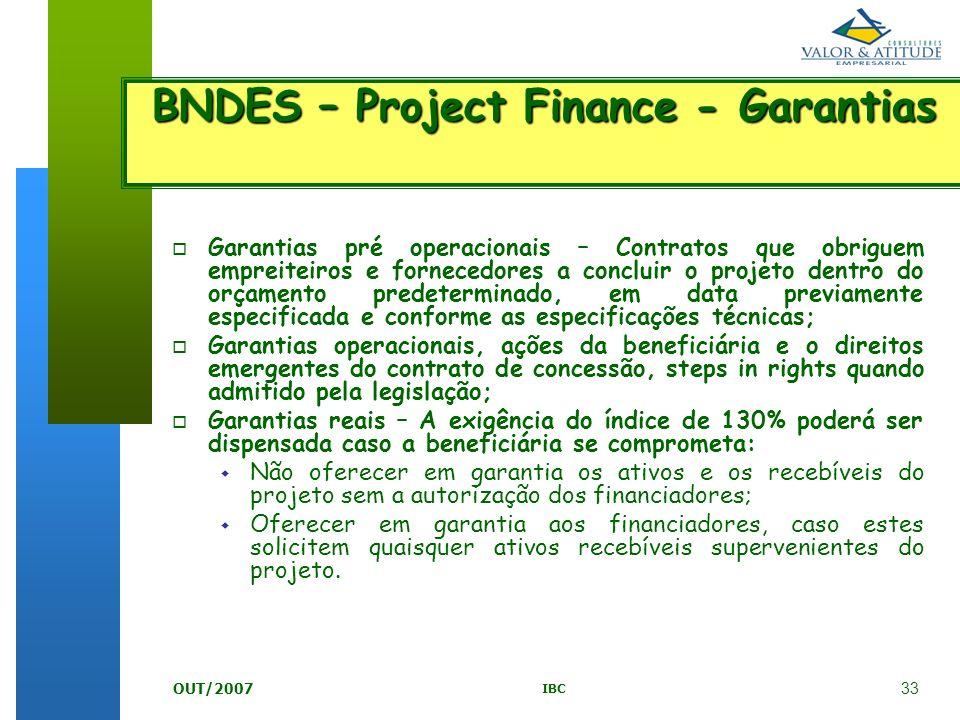 33 IBC OUT/2007 BNDES – Project Finance - Garantias o Garantias pré operacionais – Contratos que obriguem empreiteiros e fornecedores a concluir o pro