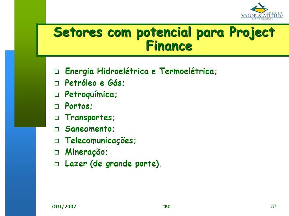 37 IBC OUT/2007 o Energia Hidroelétrica e Termoelétrica; o Petróleo e Gás; o Petroquímica; o Portos; o Transportes; o Saneamento; o Telecomunicações;