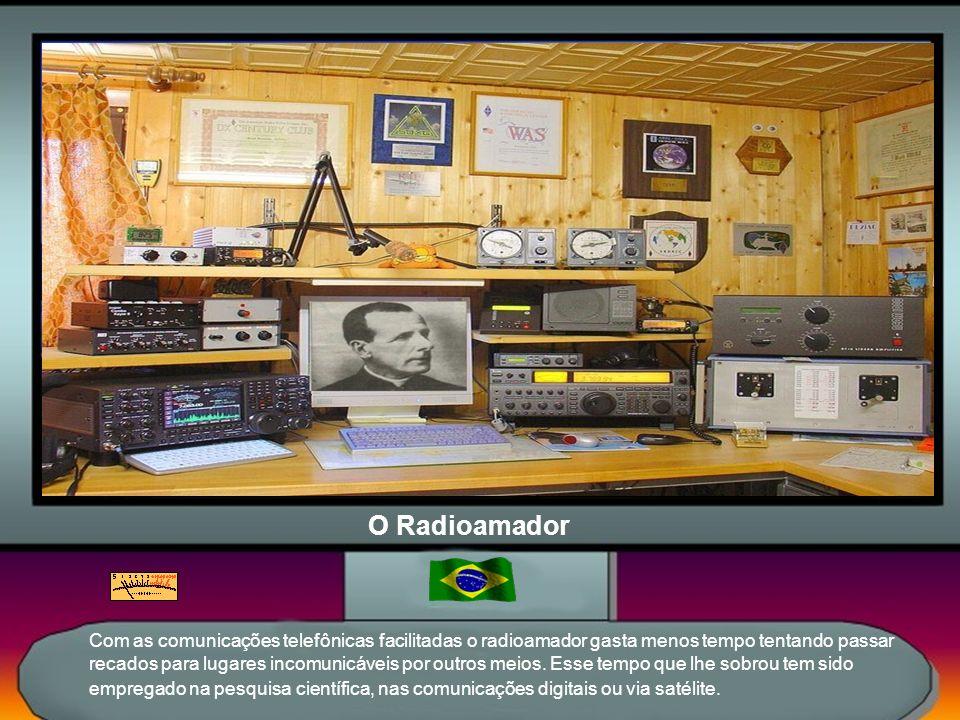O Radioamador Com as comunicações telefônicas facilitadas o radioamador gasta menos tempo tentando passar recados para lugares incomunicáveis por outros meios.