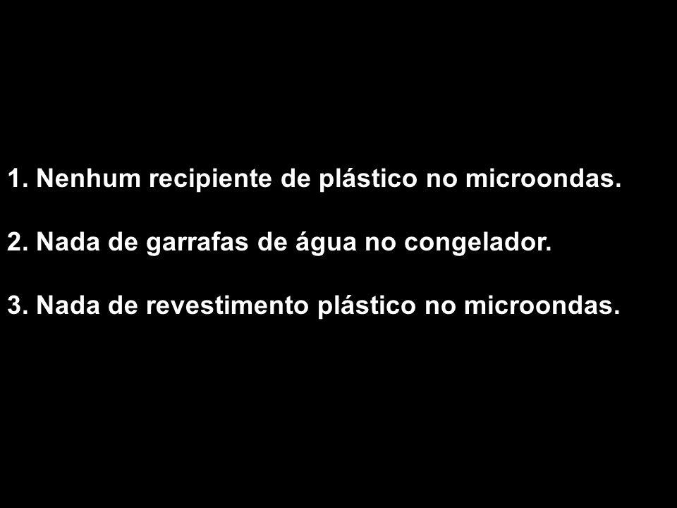 1.Nenhum recipiente de plástico no microondas. 2.