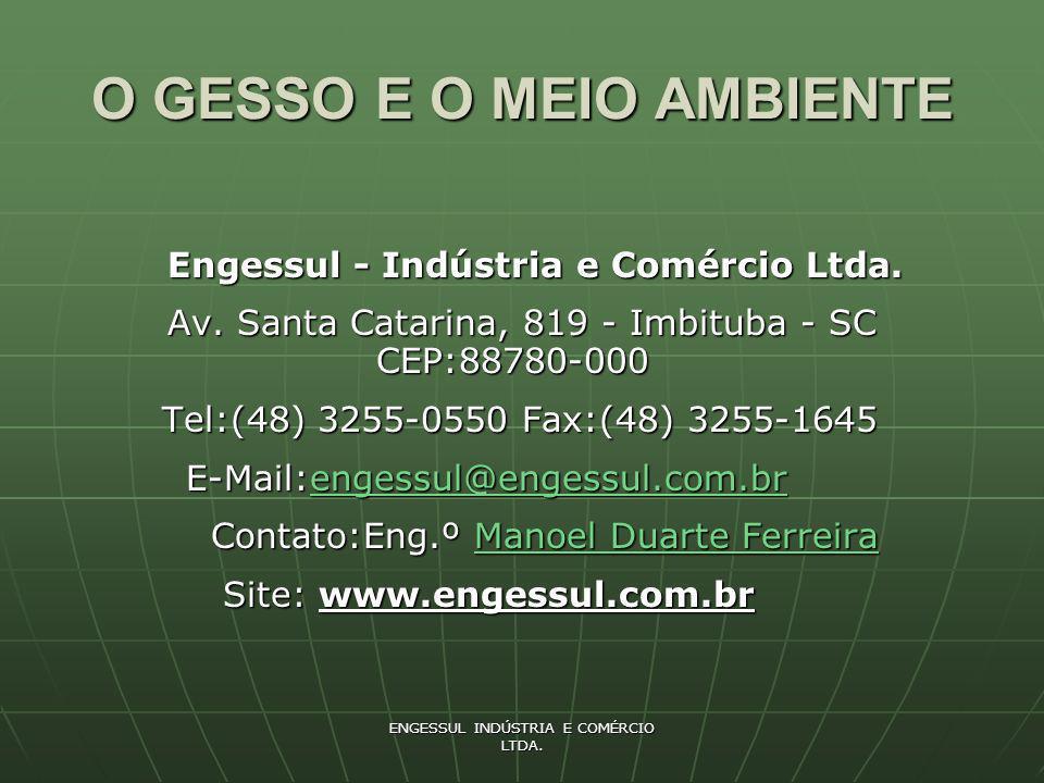 ENGESSUL INDÚSTRIA E COMÉRCIO LTDA. O GESSO E O MEIO AMBIENTE Engessul - Indústria e Comércio Ltda. Av. Santa Catarina, 819 - Imbituba - SC CEP:88780-