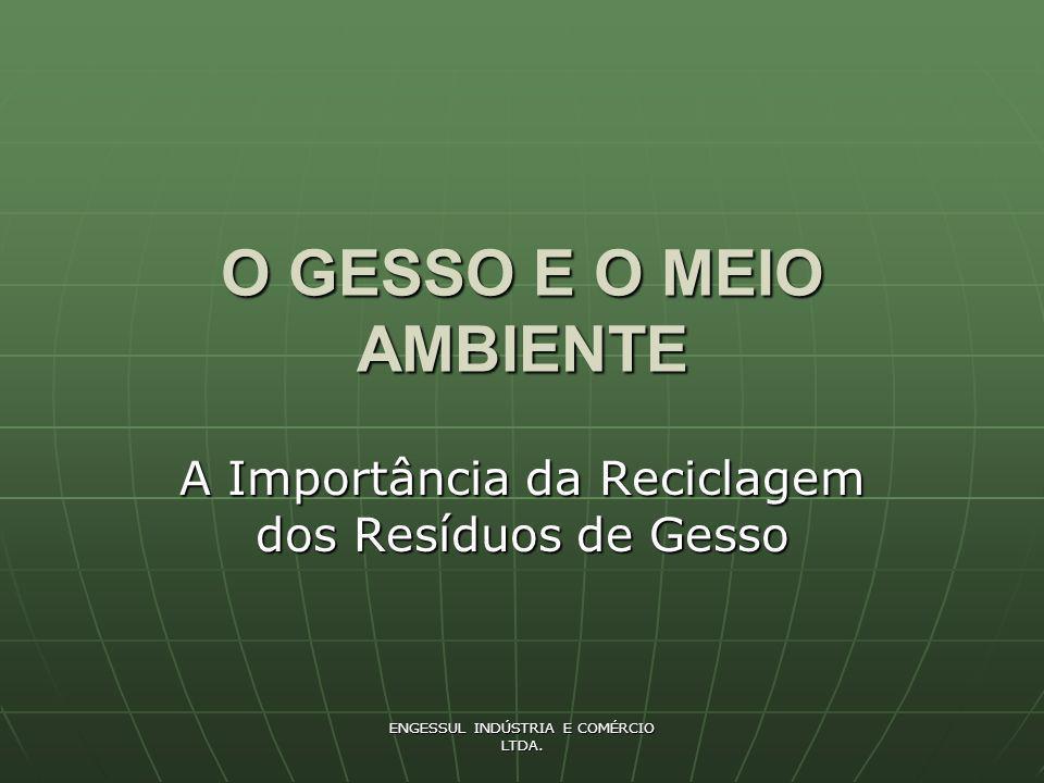 ENGESSUL INDÚSTRIA E COMÉRCIO LTDA.O GESSO E O MEIO AMBIENTE 1.
