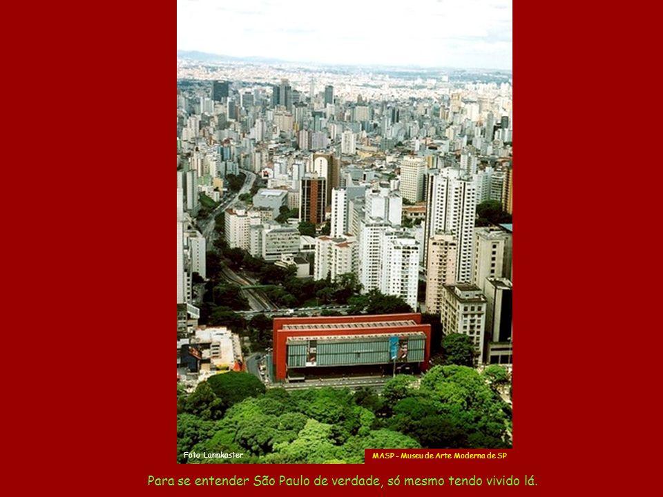 Para se entender São Paulo de verdade, só mesmo tendo vivido lá.