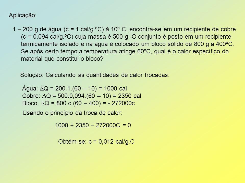 Aplicação: 1 – 200 g de água (c = 1 cal/g.ºC) à 10º C, encontra-se em um recipiente de cobre (c = 0,094 cal/g.ºC) cuja massa é 500 g.