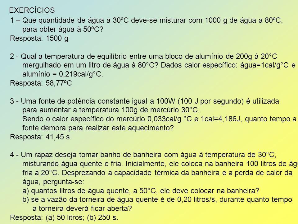 EXERCÍCIOS 1 – Que quantidade de água a 30ºC deve-se misturar com 1000 g de água a 80ºC, para obter água à 50ºC.