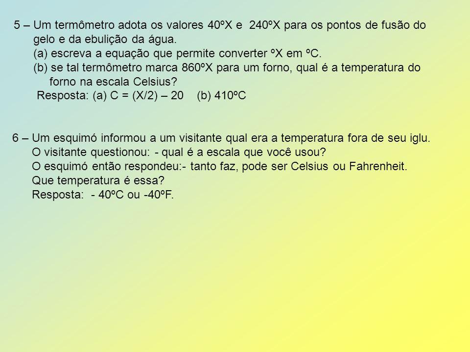 5 – Um termômetro adota os valores 40ºX e 240ºX para os pontos de fusão do gelo e da ebulição da água.