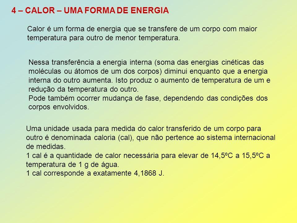 4 – CALOR – UMA FORMA DE ENERGIA Calor é um forma de energia que se transfere de um corpo com maior temperatura para outro de menor temperatura.
