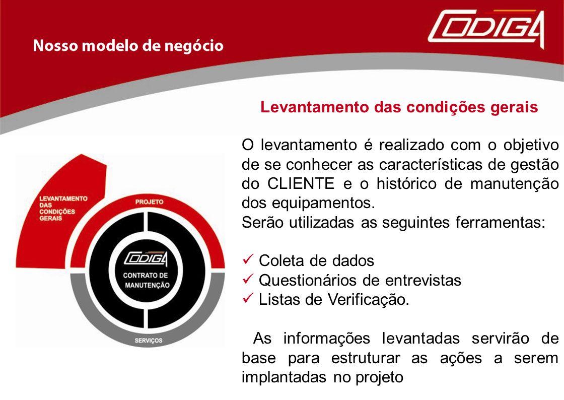 O levantamento é realizado com o objetivo de se conhecer as características de gestão do CLIENTE e o histórico de manutenção dos equipamentos. Serão u