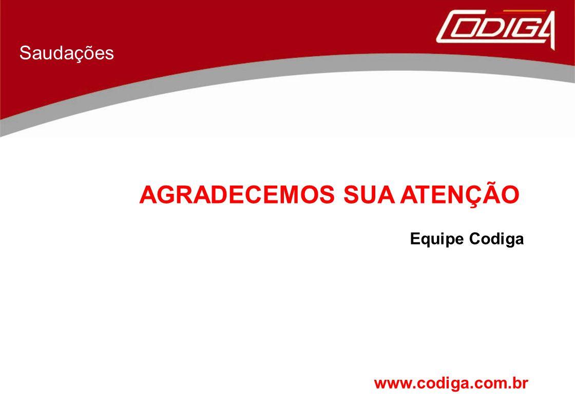 Saudações AGRADECEMOS SUA ATENÇÃO Equipe Codiga www.codiga.com.br