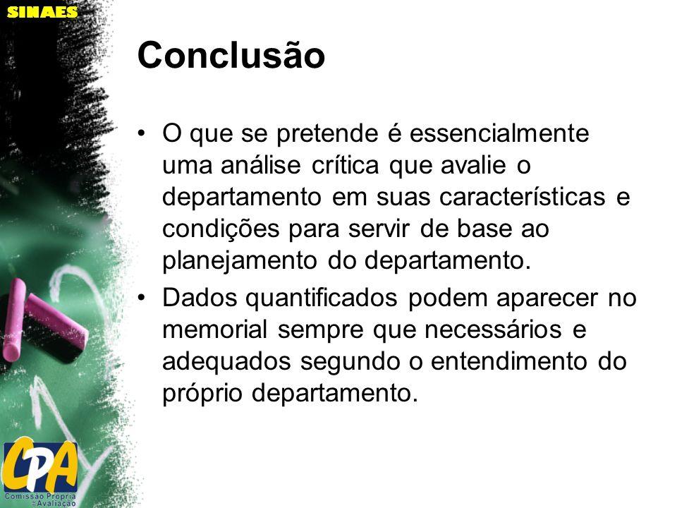 SINAES Conclusão O que se pretende é essencialmente uma análise crítica que avalie o departamento em suas características e condições para servir de b