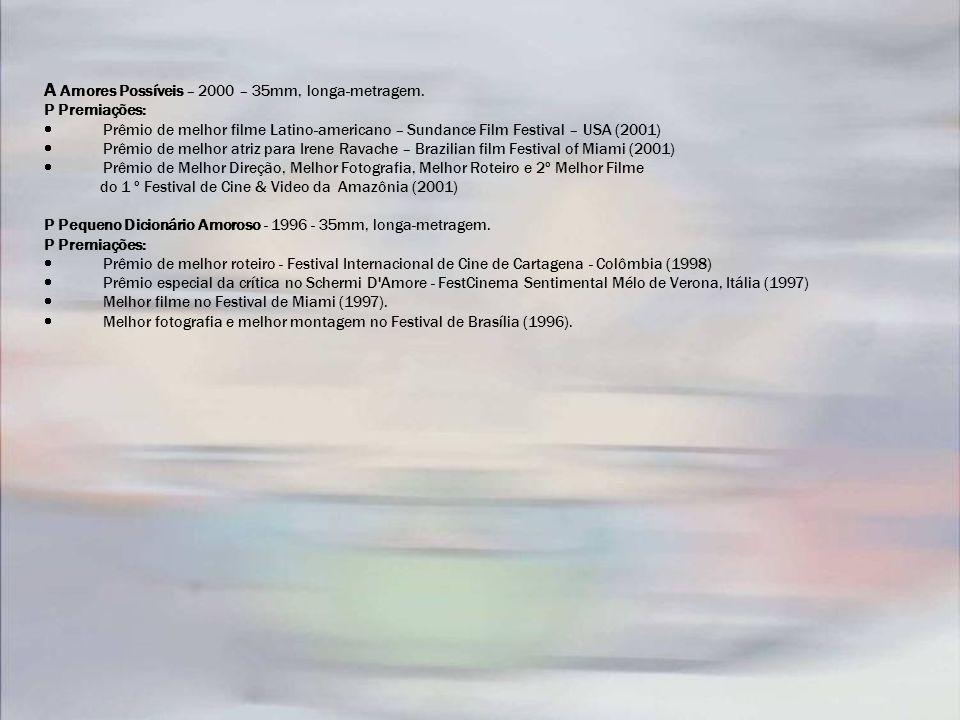 A Amores Possíveis – 2000 – 35mm, longa-metragem. P Premiações: Prêmio de melhor filme Latino-americano – Sundance Film Festival – USA (2001) Prêmio d