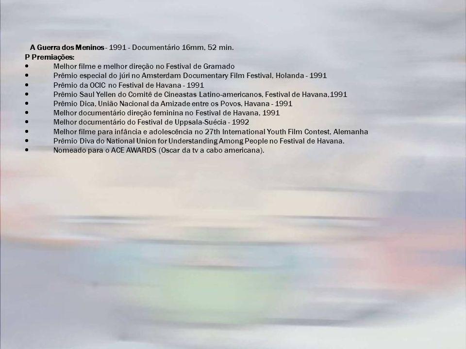 A Guerra dos Meninos - 1991 - Documentário 16mm, 52 min. P Premiações: Melhor filme e melhor direção no Festival de Gramado Prêmio especial do júri no