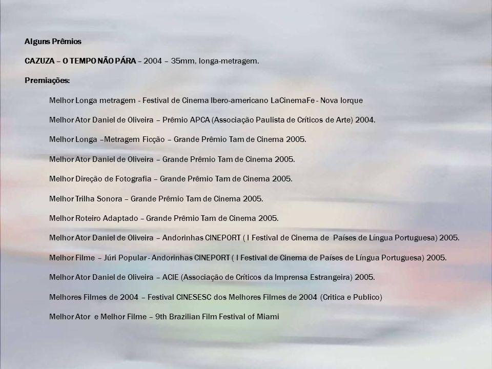 Alguns Prêmios CAZUZA – O TEMPO NÃO PÁRA – 2004 – 35mm, longa-metragem. Premiações: Melhor Longa metragem - Festival de Cinema Ibero-americano LaCinem