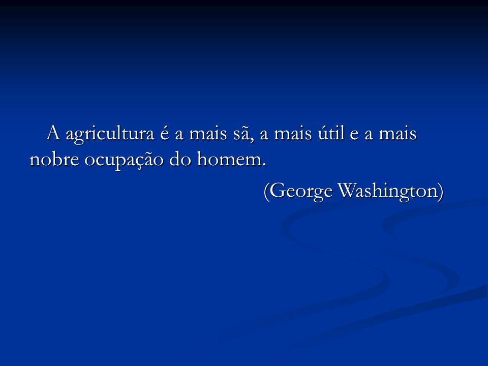 A agricultura é a mais sã, a mais útil e a mais nobre ocupação do homem. A agricultura é a mais sã, a mais útil e a mais nobre ocupação do homem. (Geo