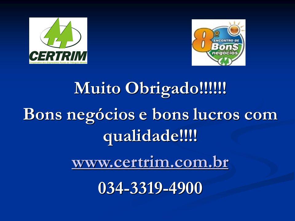 Muito Obrigado!!!!!! Bons negócios e bons lucros com qualidade!!!! www.certrim.com.br 034-3319-4900