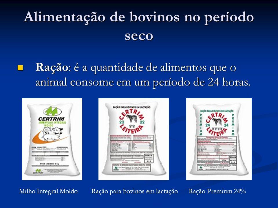 Alimentação de bovinos no período seco Ração: é a quantidade de alimentos que o animal consome em um período de 24 horas. Ração: é a quantidade de ali
