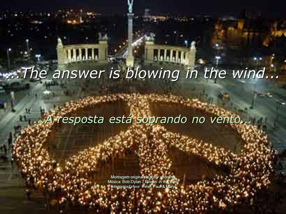 The answer my friend is blowing in the wind... A resposta, meu amigo, está soprando no vento... The answer is blowing in the wind. A resposta está sop