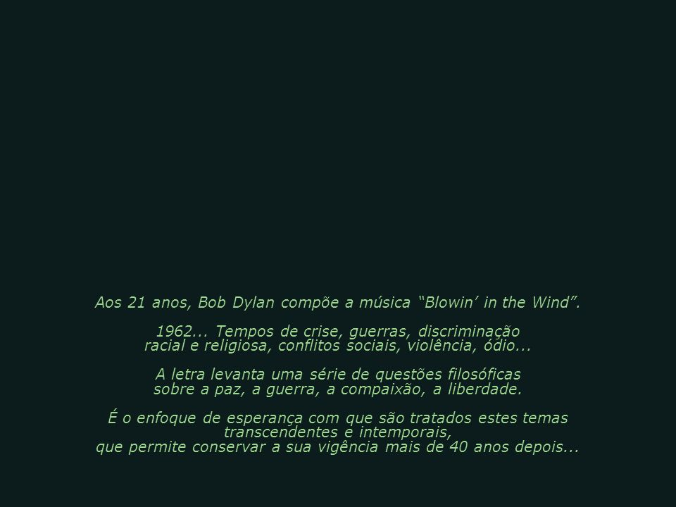 Aos 21 anos, Bob Dylan compõe a música Blowin in the Wind.