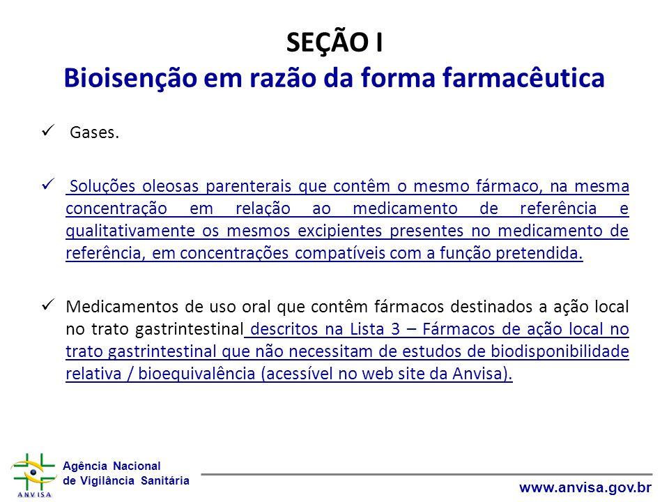 Agência Nacional de Vigilância Sanitária www.anvisa.gov.br SEÇÃO I Bioisenção em razão da forma farmacêutica Gases. Soluções oleosas parenterais que c