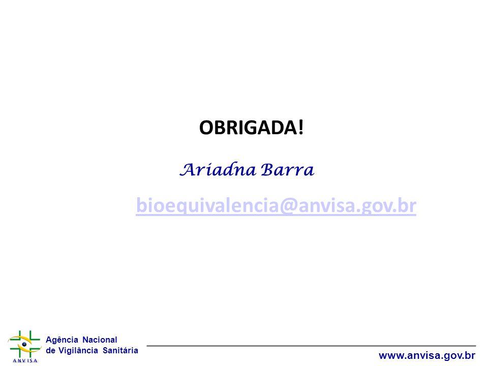Agência Nacional de Vigilância Sanitária www.anvisa.gov.br OBRIGADA! Ariadna Barra bioequivalencia@anvisa.gov.br bioequivalencia@anvisa.gov.br