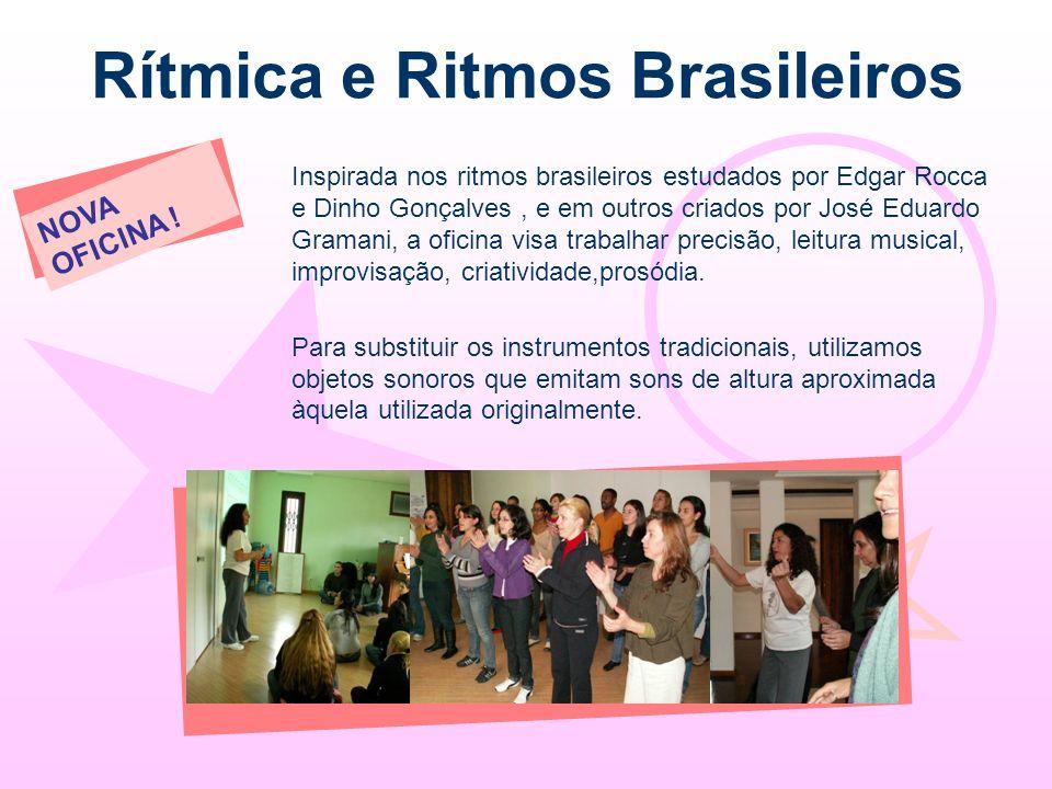 Rítmica e Ritmos Brasileiros Inspirada nos ritmos brasileiros estudados por Edgar Rocca e Dinho Gonçalves, e em outros criados por José Eduardo Graman