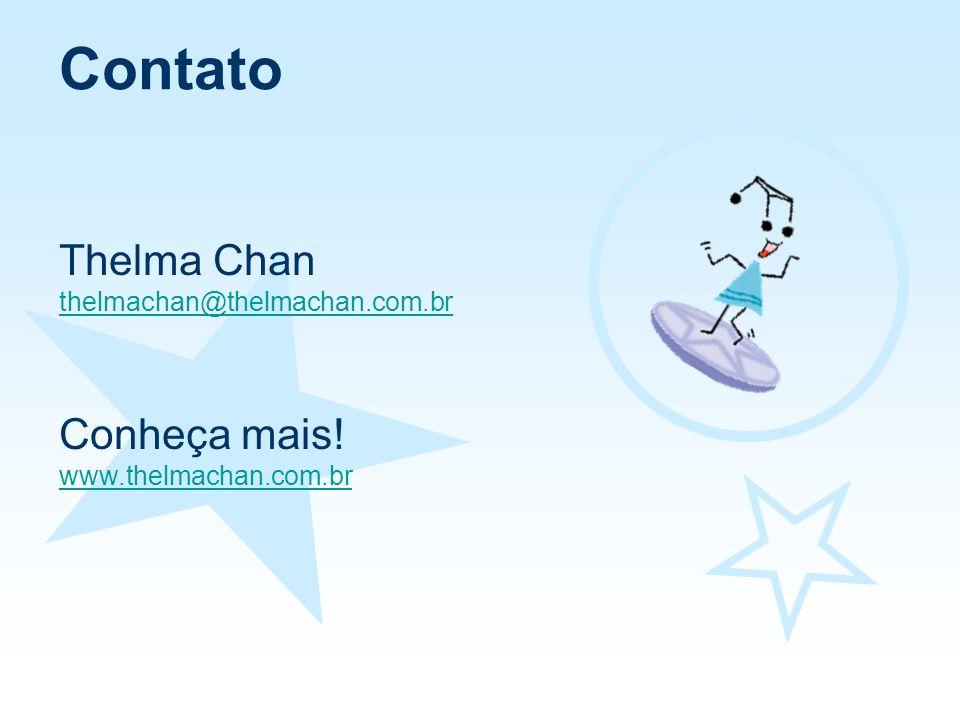 Contato Thelma Chan thelmachan@thelmachan.com.br Conheça mais! www.thelmachan.com.br