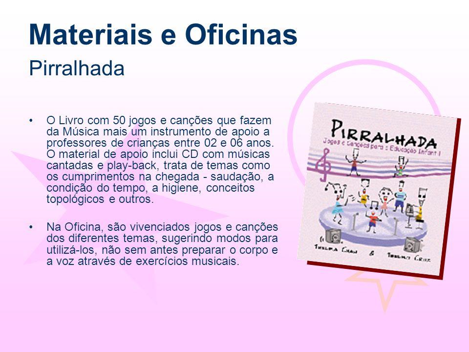 Materiais e Oficinas O Livro com 50 jogos e canções que fazem da Música mais um instrumento de apoio a professores de crianças entre 02 e 06 anos. O m