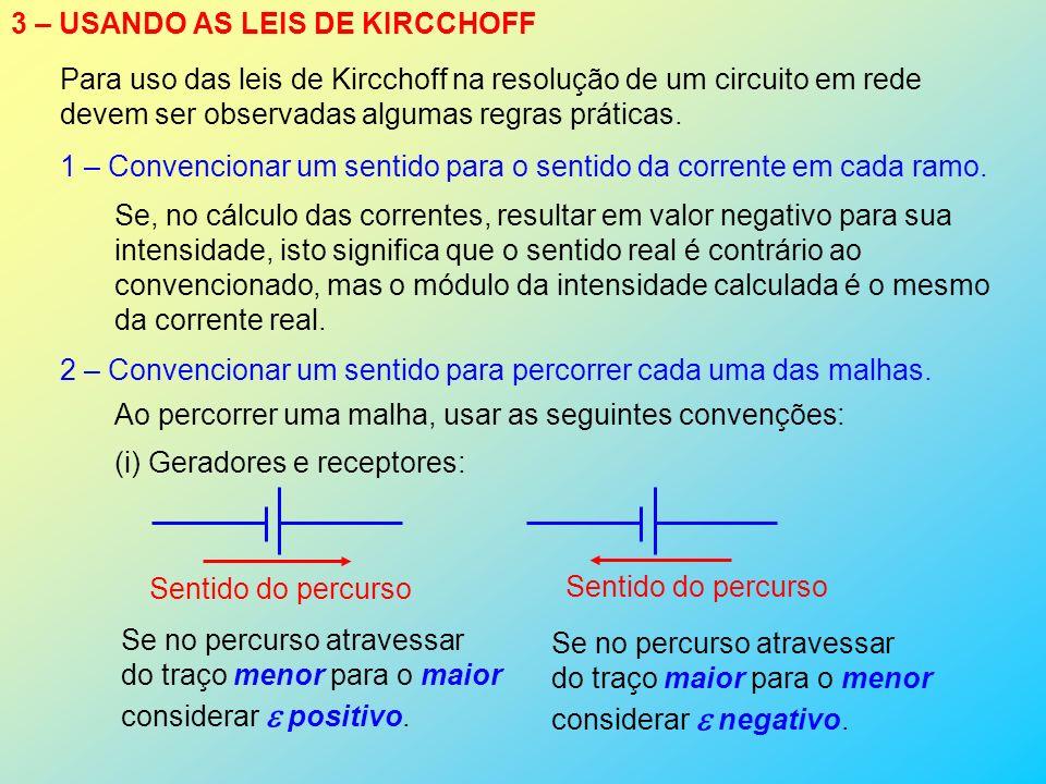 3 – USANDO AS LEIS DE KIRCCHOFF Para uso das leis de Kircchoff na resolução de um circuito em rede devem ser observadas algumas regras práticas. 1 – C