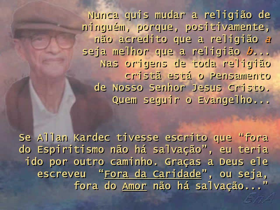 Nunca quis mudar a religião de ninguém, porque, positivamente, não acredito que a religião a seja melhor que a religião b...