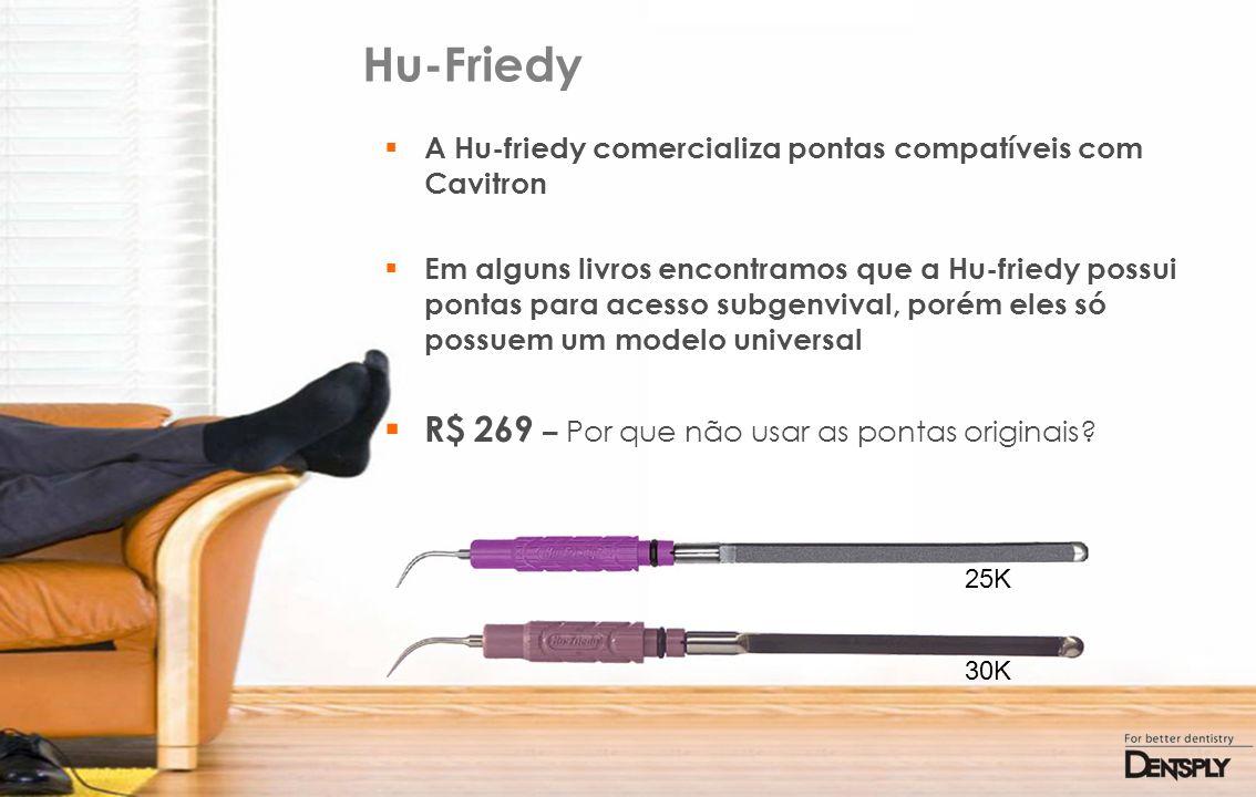 Hu-Friedy A Hu-friedy comercializa pontas compatíveis com Cavitron Em alguns livros encontramos que a Hu-friedy possui pontas para acesso subgenvival,