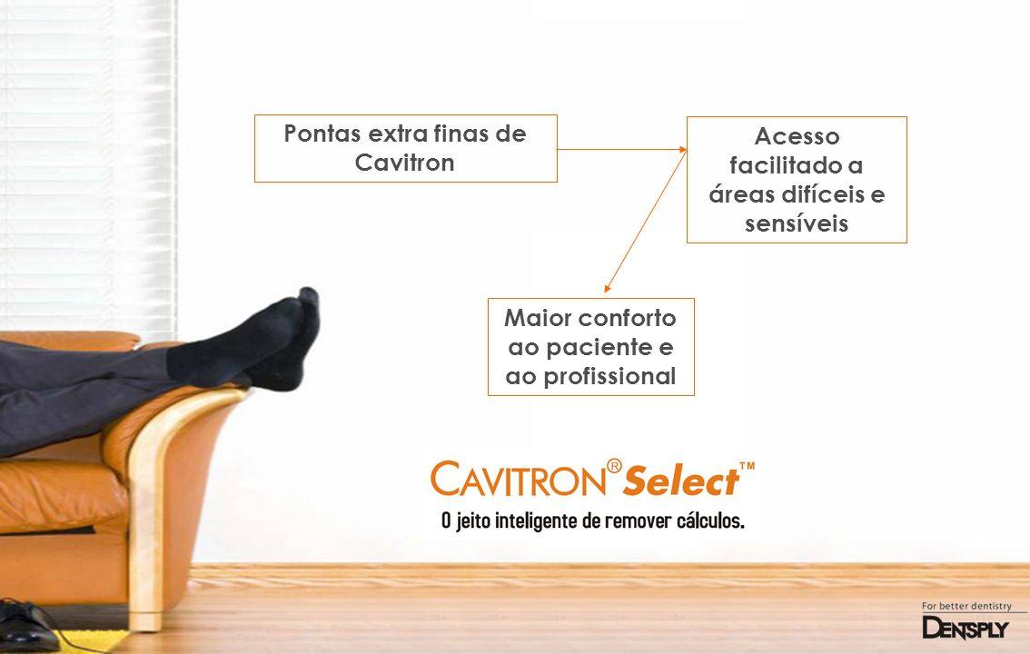 Pontas extra finas de Cavitron Acesso facilitado a áreas difíceis e sensíveis Maior conforto ao paciente e ao profissional