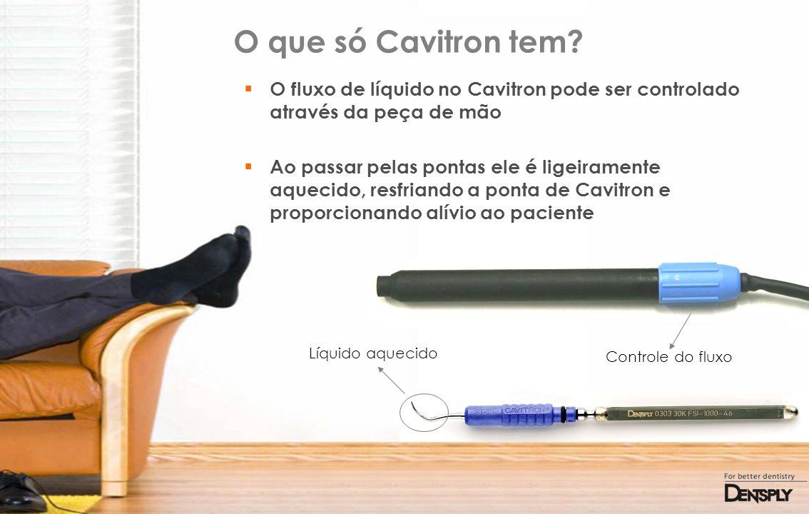 O que só Cavitron tem? O fluxo de líquido no Cavitron pode ser controlado através da peça de mão Ao passar pelas pontas ele é ligeiramente aquecido, r