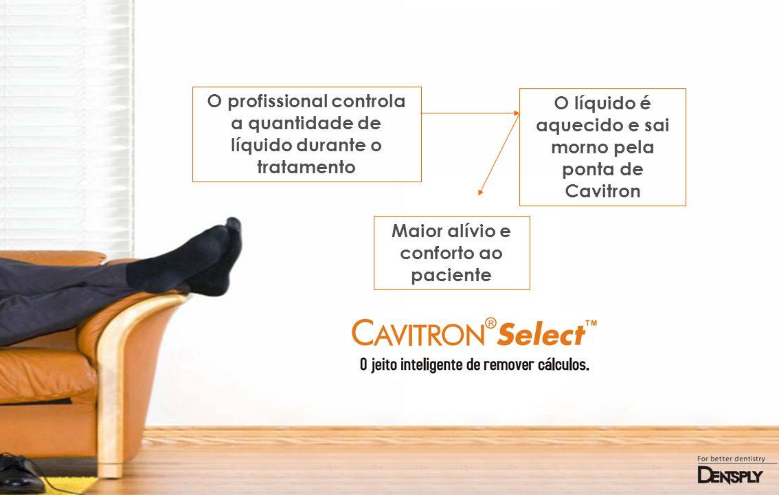 O profissional controla a quantidade de líquido durante o tratamento O líquido é aquecido e sai morno pela ponta de Cavitron Maior alívio e conforto a