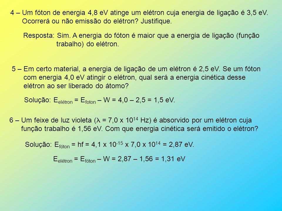 APLICAÇÕES 1 - Qual é a energia de um fóton de luz amarela cuja freqüência é 5,0 x 10 14 Hz.