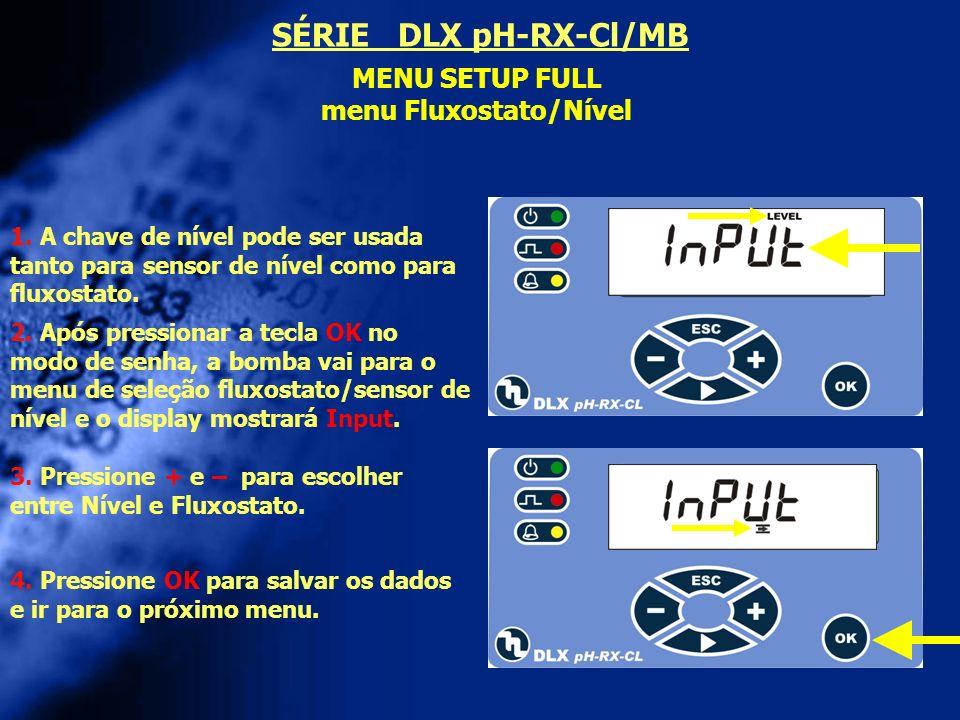 MENU SETUP FULL menu Fluxostato/Nível 3. Pressione + e – para escolher entre Nível e Fluxostato. 1. A chave de nível pode ser usada tanto para sensor